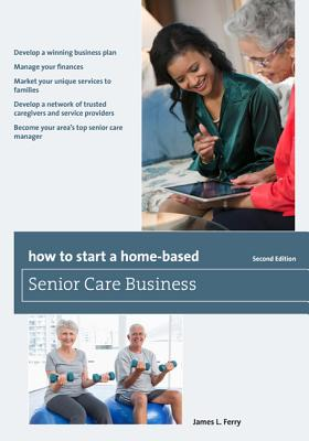How to Start a Home-Based Senior Care Business - Ferry, James L