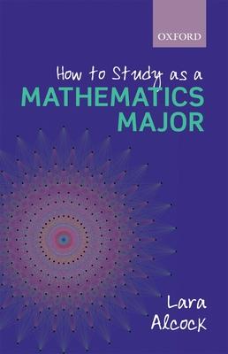 How to Study as a Mathematics Major - Alcock, Lara