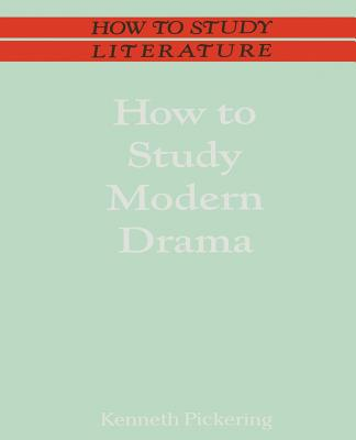 How to Study Modern Drama - Pickering, Kenneth