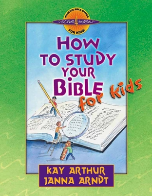 How to Study Your Bible for Kids - Arthur, Kay, and Arndt, Janna