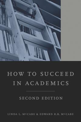 How to Succeed in Academics - McCabe, Linda L, and McCabe, Edward R B