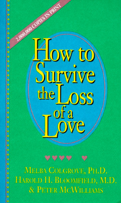 How to Survive the Loss of a Love - Colgrove, Melba, Ph.D., and McWilliams, Peter, and Bloomfield, Harold H, M.D.