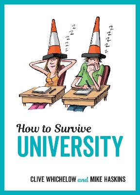 How to Survive University - Haskins, Mike, and Whichelow, Clive, and Rochester, Kate (Artist)