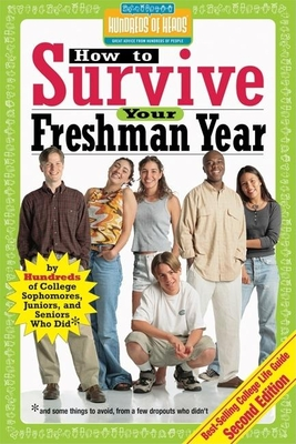 How to Survive Your Freshman Year: By Hundreds of College Sophomores, Juniors, and Seniors Who Did - Bernstein, Mark (Editor), and Kaufmann, Yadin (Editor)