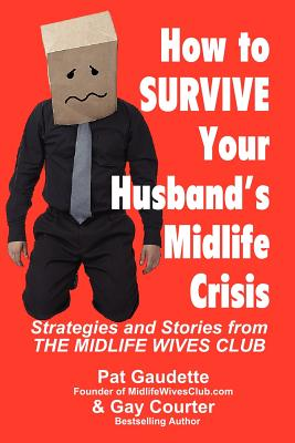 How to Survive Your Husband's Midlife Crisis - Gaudette, Pat, and Courter, Gay