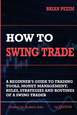 How To Swing Trade - Aziz, Andrew (Preface by), and Pezim, Brian