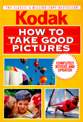 How to Take Good Pictures, Revised Edition - Kodak, and Eastman Kodak Company