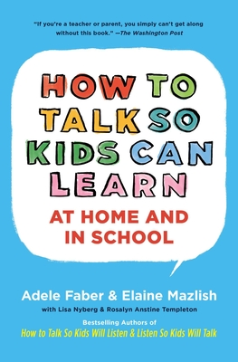How to Talk So Kids Can Learn at Home and in School: What Every Parent and Teacher Needs to Know - Faber, Adele, and Coe, Kimberly Ann (Illustrator), and Mazlish, Elaine