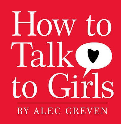 How to Talk to Girls - Greven, Alec