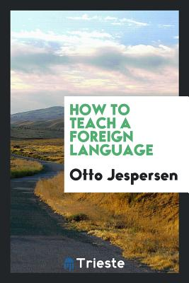 How to Teach a Foreign Language - Jespersen, Otto