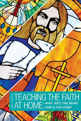 How to Teach the Faith: What Does It Mean? How Is This Done? - Rueter, David L