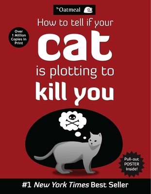 How to Tell If Your Cat Is Plotting to Kill You - Oatmeal, and The Oatmeal, and Inman, Matthew