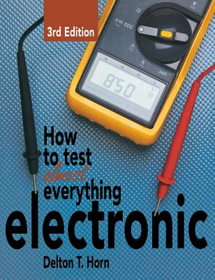 How to Test Almost Everything Electronic - Horn, Delton T