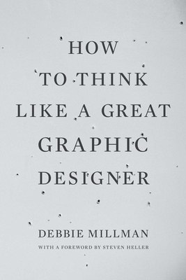 How to Think Like a Great Graphic Designer - Millman, Debbie, and Heller, Steven (Foreword by)