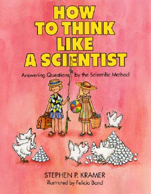How to Think Like a Scientist: Answering Questions by the Scientific Method - Kramer, Stephen P