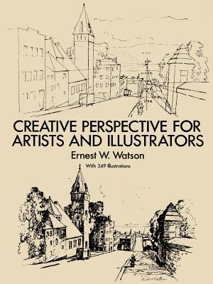 How to Use Creative Perspective: Creative Perspective for Artists and Illustrators - Watson, Ernest W.