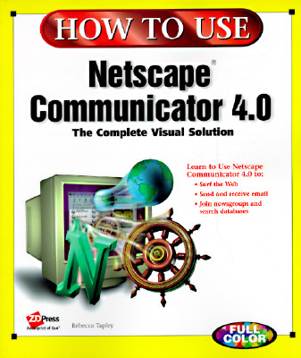 How to Use Netscape Communicator 4 - Ziff-Davis Press, and Tapley, Rebecca