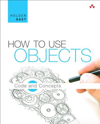 How to Use Objects: Code and Concepts - Gast, Holger