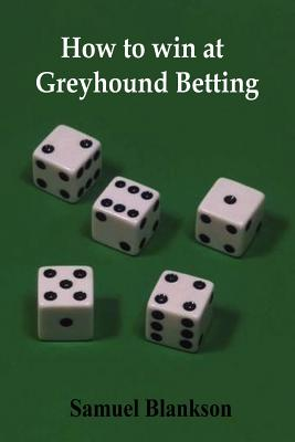 How to Win at Greyhound Betting - Blankson, Samuel