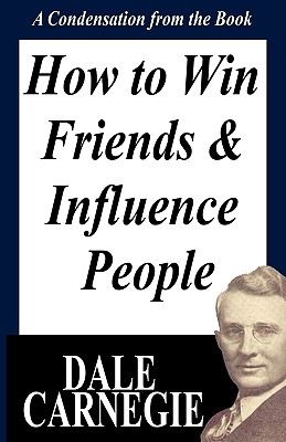 How to Win Friends and Influence People: A Condensation from the Book - Carnegie, Dale