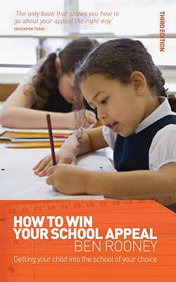 How to Win Your School Appeal: Getting Your Child into the School of Your Choice - Rooney, Ben
