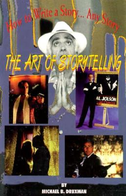 How to Write a Story...Any Story: The Art of Story Telling - Druxman, Michael B