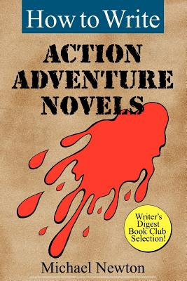 How to Write Action Adventure Novels - Newton, Michael