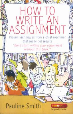 How to Write an Assignment: Proven Techniques from a Chief Examiner That Really Get Results - Smith, Pauline