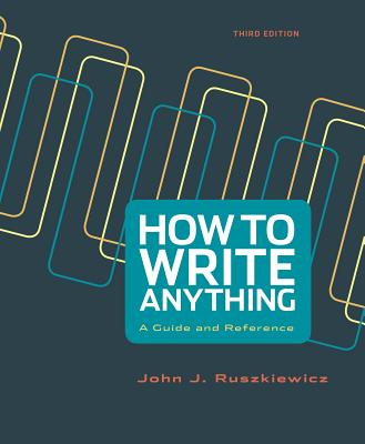 How to Write Anything: A Guide and Reference - Ruszkiewicz, John J, and Dolmage, Jay T