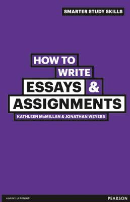 How to Write Essays & Assignments - McMillan, Kathleen, and Weyers, Jonathan