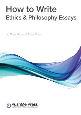 How to Write Ethics & Philosophy Essays - Poxon, Peter Baron & Brian, and Baron, Peter, and Poxon, Brian