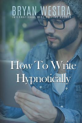 How To Write Hypnotically - Westra, Bryan