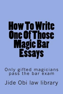 How to Write One of Those Magic Bar Essays: Only Gifted Magicians Pass the Bar Exam - Law Library, Jide Obi, and Law Library, Big Rests