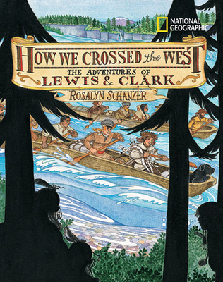 How We Crossed the West: The Adventures of Lewis and Clark - Schanzer, Rosalyn