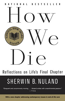 How We Die: Reflections of Life's Final Chapter, New Edition - Nuland, Sherwin B