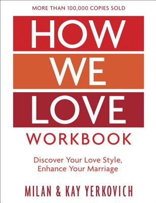 How We Love Workbook, Expanded Edition: Making Deeper Connections in Marriage - Yerkovich, Milan, and Yerkovich, Kay