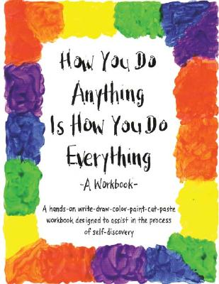How You Do Anything Is How You Do Everything: A Workbook - Huber, Cheri