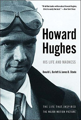 Howard Hughes: His Life and Madness - Barlett, Donald L, and Steele, James B