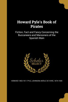 Howard Pyle's Book of Pirates - Pyle, Howard 1853-1911, and Johnson, Merle De Vore 1874-1935 (Creator)