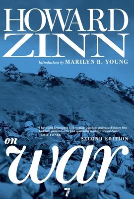 Howard Zinn on War - Zinn, Howard, Ph.D.