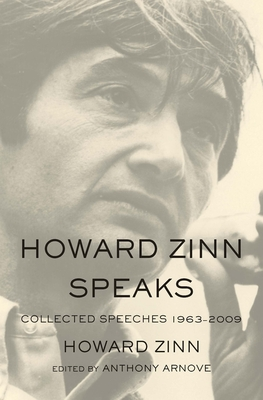 Howard Zinn Speaks: Collected Speeches 1963-2009 - Zinn, Howard, Ph.D.