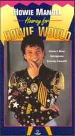 Howie Mandel: Hooray for Howie Would