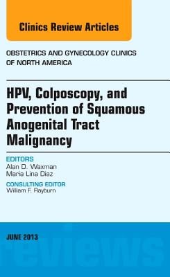Hpv, Colposcopy, and Prevention of Squamous Anogenital Tract Malignancy: Number 2 - Waxman, Alan, and Diaz, Maria Lina