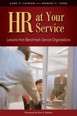 HR at Your Service: Lessons from Benchmark Service Organizations - Latham, Gary P, Dr., and Ford, Robert C, and Berrios, Jose A (Foreword by)
