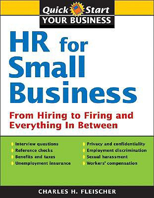 HR for Small Business: From Hiring to Firing and Everything in Between - Fleischer, Charles H