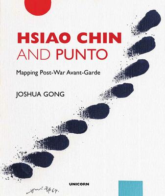Hsiao Chin and Punto: Mapping Post-War Avant-Garde - Gong, Joshua