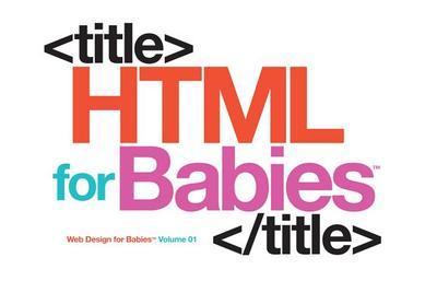 HTML for Babies - Sterling Children's
