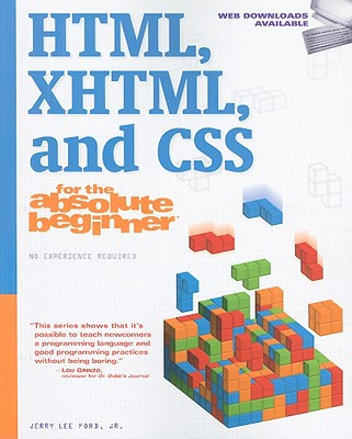 HTML, XHTML, and CSS for the Absolute Beginner - Ford, Jerry Lee, Jr.