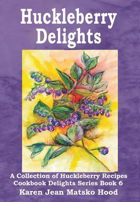 Huckleberry Delights Cookbook - Matsko Hood, Karen Jean