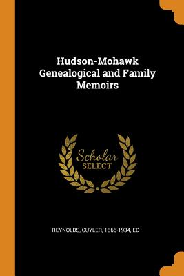 Hudson-Mohawk Genealogical and Family Memoirs - Reynolds, Cuyler